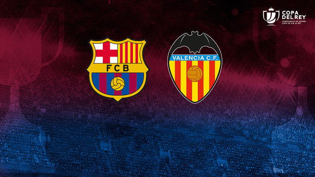 Barça and Valencia will battle for a place in the Copa del Rey Final